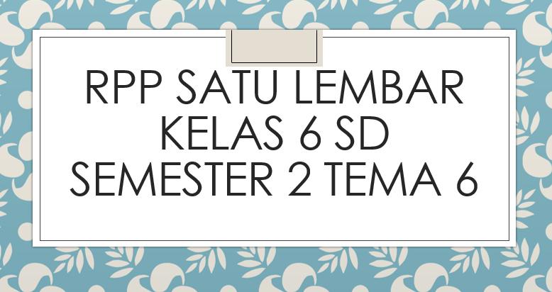RPP-Satu-Lembar-Kelas-6-SD-Semester-2-Tema-6