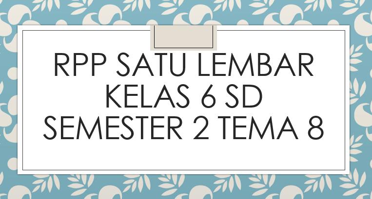 RPP-Satu-Lembar-Kelas-6-SD-Semester-2-Tema-8
