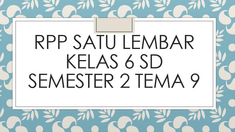 RPP-Satu-Lembar-Kelas-6-SD-Semester-2-Tema-9