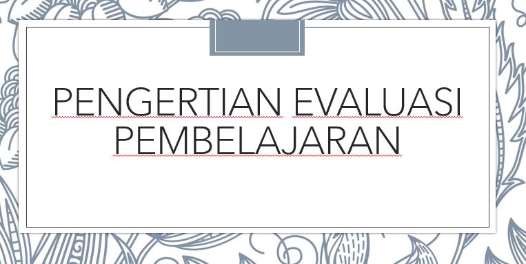 Pengertian-Evaluasi-Pembelajaran