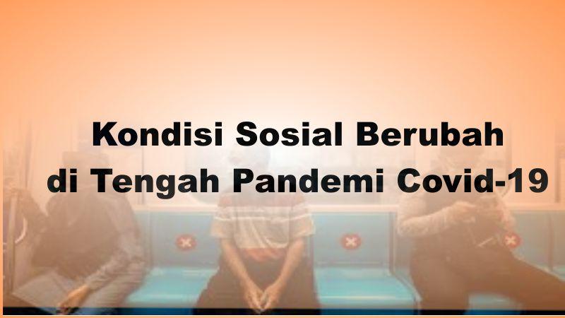Kondisi Sosial Berubah di Tengah Pandemi Covid-19
