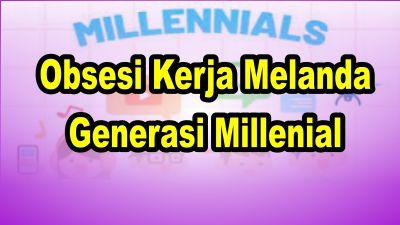 Obsesi-Kerja-Melanda-Generasi-Millenial