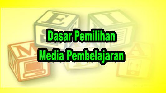 Dasar Pemilihan Media Pembelajaran