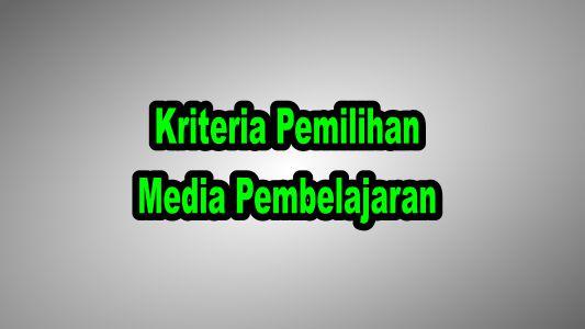 Kriteria Pemilihan Media Pembelajaran