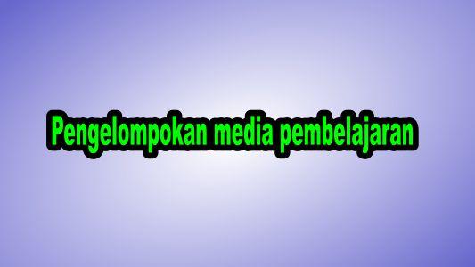 Pengelompokan media pembelajaran