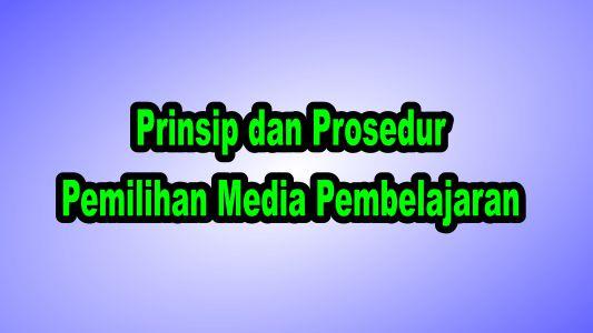 Prinsip dan Prosedur Pemilihan Media Pembelajaran