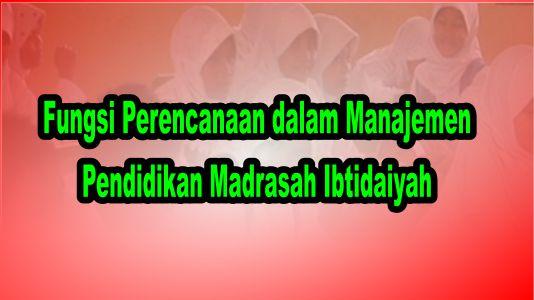 Fungsi Perencanaan dalam Manajemen Pendidikan Madrasah Ibtidaiyah